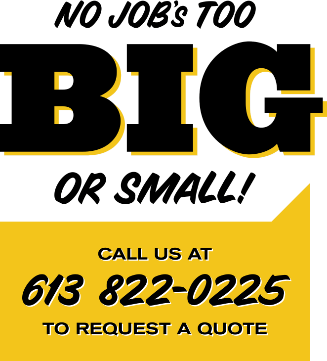 No job's too big or small! Call 613 822-0255 to request a quote